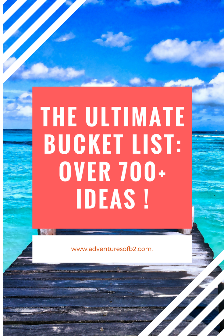 The Ultimate Bucket List- Over 750+ Ideas