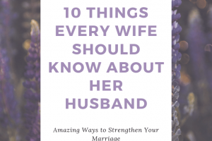 10 Things Every Wife Should Know About Her Husband